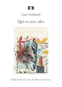 Luce Guilbaud - Qui va avec ailes.
