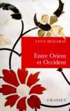 Luce Irigaray - ENTRE ORIENT ET OCCIDENT. - De la singularité à la communauté.