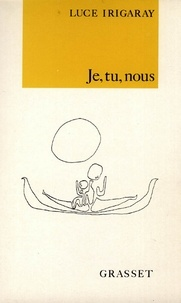 Luce Irigaray - Je, tu, nous.