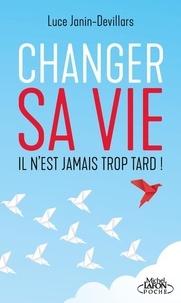 Luce Janin-Devillars - Changer sa vie - Il n'est jamais trop tard !.