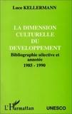 Luce Kellermann - La dimension culturelle du developpement - bibliographie selective et annotee - 1985-1990.