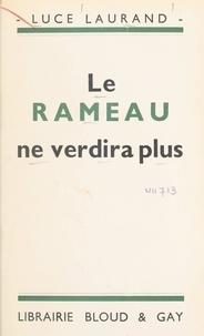 Luce Laurand - Le rameau ne verdira plus.