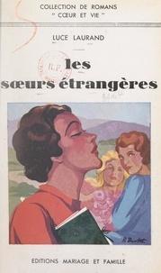 Luce Laurand - Les sœurs étrangères.