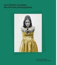 Luce Lebart et Marie Robert - Une histoire mondiale des femmes photographes.