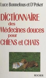 Luce M. Bonnefous et Jacqueline Peker - Dictionnaire des médecines douces pour chiens et chats.