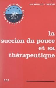 Luce Margaillan-Fiammengo et Roger Mucchielli - La succion du pouce et sa thérapeutique.