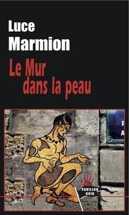 Luce Marmion - Le mur dans la peau.