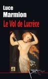 Luce Marmion - Le vol de Lucrèce.