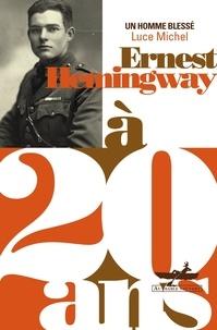 Luce Michel - Ernest Hemingway à 20 ans - Un homme blessé.