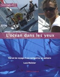 Luce Molinier - L'océan dans les yeux - Carnet de voyage d'une navigatrice en solitaire.