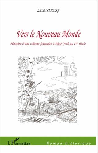 Vers le Nouveau Monde. Histoire d'une colonie française à New York au 17e siècle