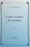 Luce Tillier - L'ordre troublant des nénuphars.
