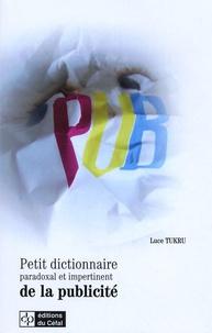 Luce Tukru - Petit dictionnaire paradoxal et impertinent de la publicité.