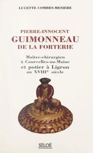 Lucette Combes-Mésière et Guy Beaulieu - Pierre-Innocent Guimonneau de la Forterie - Maître-chirurgien à Courcelles-au-Maine et potier à Ligron au XVIIIe siècle.