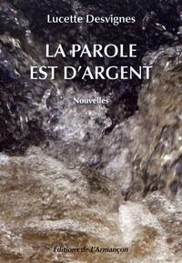 Lucette Desvignes - La parole est d'argent.