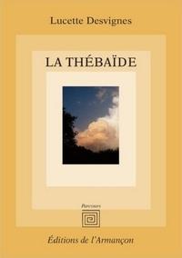 Lucette Desvignes - La thébaïde.
