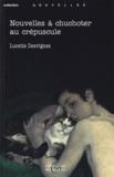 Lucette Desvignes - Nouvelles à chuchoter au crépuscule.