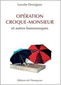 Lucette Desvignes - Opération croque-monsieur et autres humoresques.