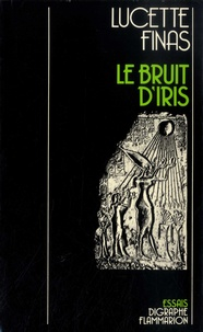 Lucette Finas - Le bruit d'Iris.