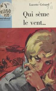 Lucette Grisard - Qui sème le vent....
