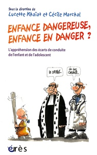 Lucette Khaïat et Cécile Marchal - Enfance dangereuse, enfance en danger ? - L'appréhension des écarts de conduite de l'enfant et de l'adolescent.