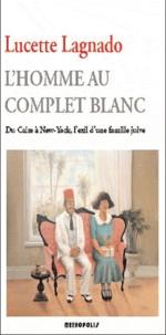 Lucette Lagnado - L'homme au complet blanc - Du Caire à New York, l'exil d'une famille juive.