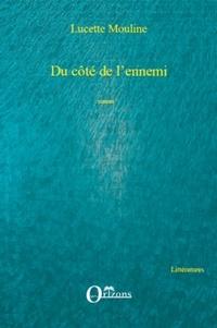 Lucette Mouline - Du côté de l'ennemi - Roman.