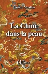 Lucette Mouline - La Chine dans la peau.