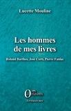 Lucette Mouline - Les hommes de mes livres - Roland Barthes, José Corti, Pierre Fanlac.