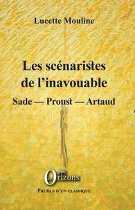 Lucette Mouline - Les scénaristes de l'inavouable - Sade - Proust - Artaud.