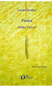 Lucette Mouline - Proust maître d'oeuvre.