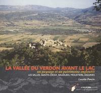 Lucette Poncin - La vallée du Verdon avant le lac - Un paysage et un patrimoine engloutis : Les Salles, Sainte-Croix, Bauduen, Moustiers, Aiguines.