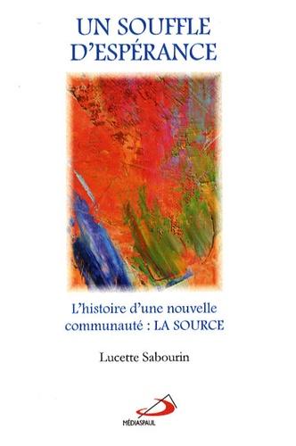 Lucette Sabourin - Un souffle d'espérance - L'histoire d'une nouvelle communauté : La Source.