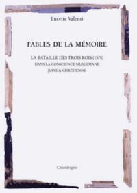 Fables de la mémoire- La glorieuse bataille des Trois Rois (1578). Souvenirs d'une grande tuerie chez les chrétiens, les juifs et les musulmans - Lucette Valensi | Showmesound.org