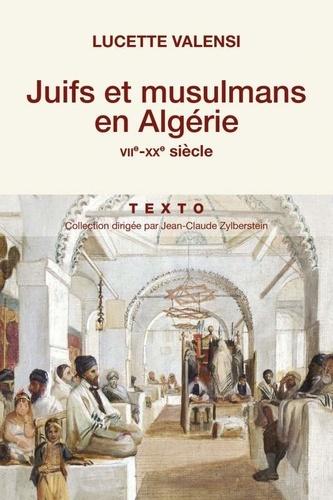 Juifs et musulmans en Algérie. VIIe-XXe siècle