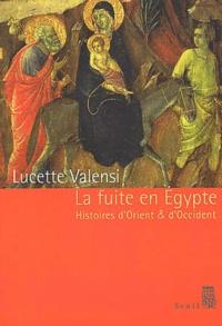 Lucette Valensi - La fuite en Egypte - Histoires d'Orient et d'Occident.