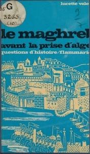 Lucette Valensi et Marc Ferro - Le Maghreb avant la prise d'Alger, 1790-1830.