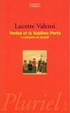 Lucette Valensi - Venise et la sublime porte - La naissance du despote.