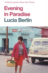 Lucia Berlin - Evening in Paradise - More Stories.