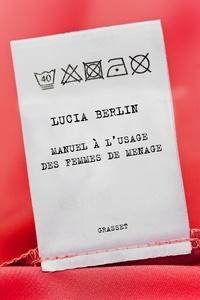 Lucia Berlin - Manuel à l'usage des femmes de ménage - Traduit de l'anglais (Etats-Unis) par Valérie Malfoy.