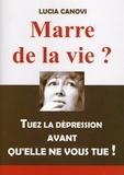Lucia Canovi - Marre de la vie - Tuez la depression avant qu'elle ne vous tue !.