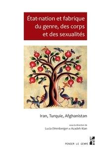 Lucia Direnberger et Azadeh Kian - Etat-nation et fabrique du genre, des corps et des sexualités - Iran, Turquie, Afghanistan.