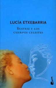 Lucía Etxebarria - Beatriz y los Cuerpos Celestes.