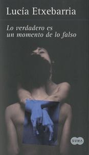 Lucía Etxebarria - Lo verdadero es un momento de lo falso.