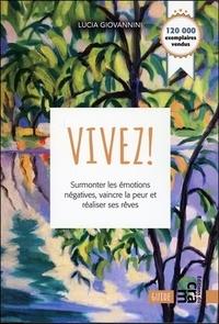 Lucia Giovannini - Vivez ! - Surmonter les émotions négatives, vaincre la peur et réaliser ses rêves.