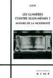 Lucia - Les Lumières contre elles-mêmes ? - Avatars de la modernité.