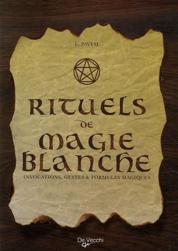Lucia Pavesi - Rituels de magie blanche - Invocations, gestes et formules magiques.