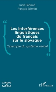 Lucia Rackova et François Schmitt - Les interférences linguistiques du français sur le slovaque - L'exemple du système verbal.