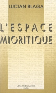 Lucian Blaga et Y. Cauchois - L'espace mioritique.