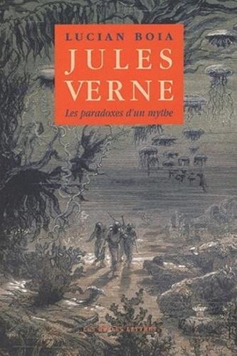 Lucian Boia - Jules Verne - Les paradoxes d'un mythe.
